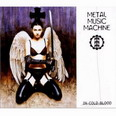 Metal Music Machine - In Cold Blood
