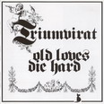 Triumvirat - Old Loves Die Hard